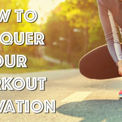 How to Conquer Your Workout Motivation